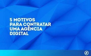 5-motivos-para-sua-empresa-contratar-uma-agencia-de-marketing-digital