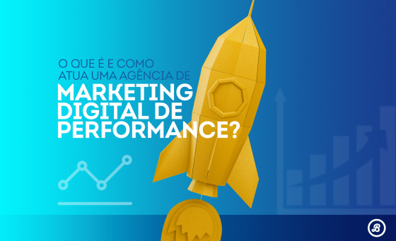 o-que-e-e-como-atua-uma-agencia-de-marketing-digital-de-performance